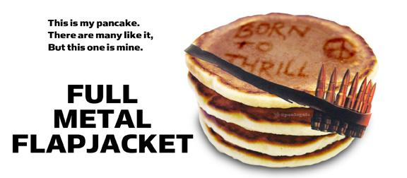 Full Metal Flapjacket #RuinAMovieWithPancake This is my pancake. There are many like it, but this one is mine. http://t.co/UEudFL8hdh