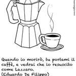 """""""Quando io morirò, tu portami il caffè, e vedrai che io resusciterò come Lazzaro"""" #twittaEduardo #EduardoDeFilippo http://t.co/ttw0z2c7mA"""