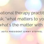 Oh, you know, just the perfect quote about #occupationaltherapy. By AOTA President Ginny Stoffel. http://t.co/7uvDaRUf3O