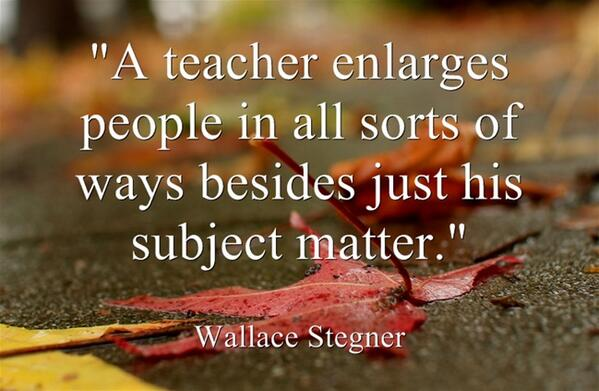 """RT @HuffPostEdu: """"A teacher enlarges people in all sorts of ways besides just his subject matter."""" http://t.co/yUL5kWds5E"""