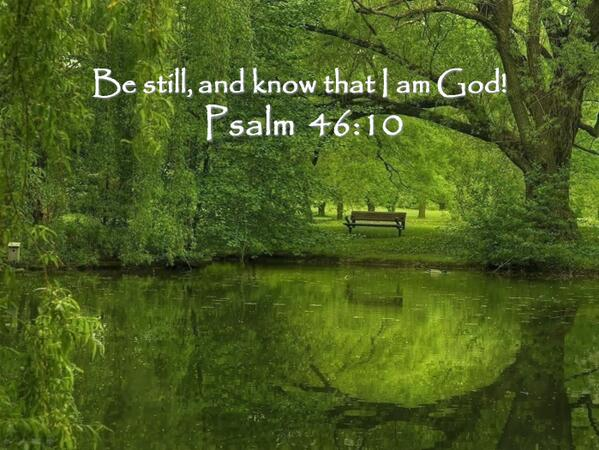 Be still and know that http://t.co/dPYA7bmaiQ