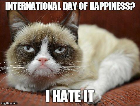 @realgrumpycat Happy #InternationalDayOfHappiness http://t.co/xmJmknpelp