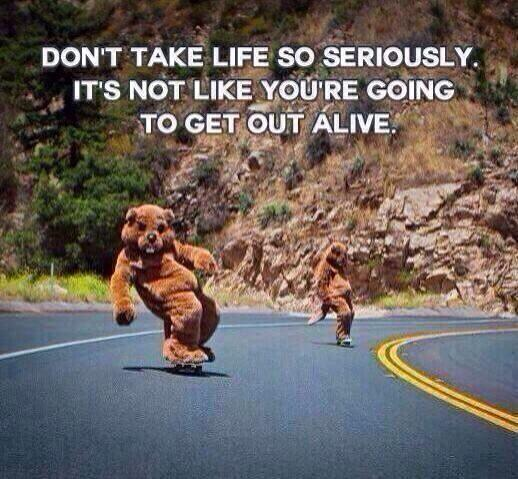 Don't take life too seriously http://t.co/VUeC6qXAyh