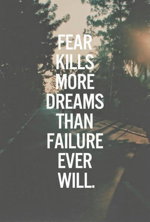 """Fear kills more dreams than failure ever will..."" http://t.co/mjwQFR5nYX http://t.co/y93dfbAzJ9"