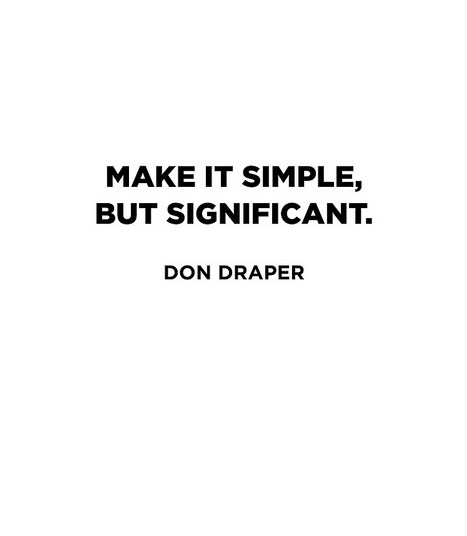 """""""Make it simple but significant."""" — Don Draper http://t.co/MCj3kOlNpy"""