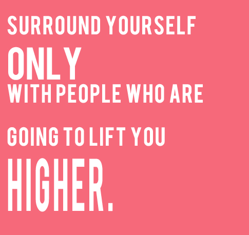 Surround yourself only with people who are going to lift you higher. #consciousliving #mindfulness http://t.co/0dQwXV5sPR