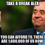 RT @highland007: #AlexSalmond you can afford to, there are 1.600.000 of us now #the45 #YesScotland http://t.co/xITmeg3nsj