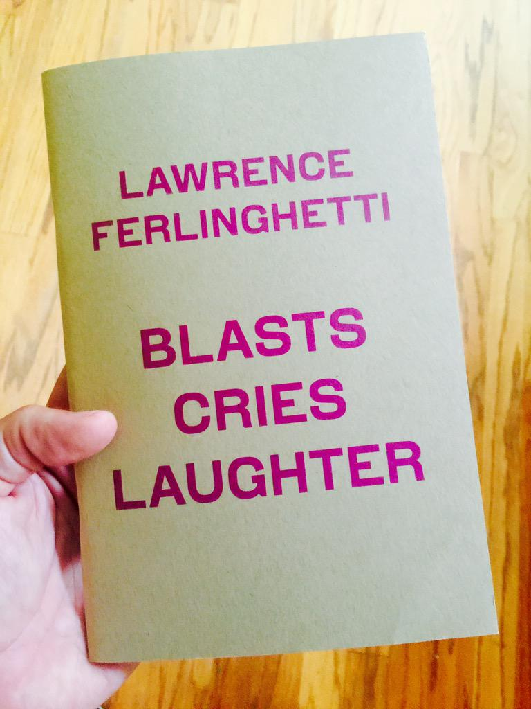 "Started reading ""blasts cries laughter"" by Lawrence Ferlinghetti. http://t.co/FQE7uOYLG2"