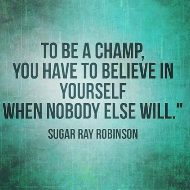"""To be a CHAMP, you have to believe in yourself when nobody else will."" - Sugar Ray Robinson #believeinyourself http://t.co/vMRLJ0bVkp"