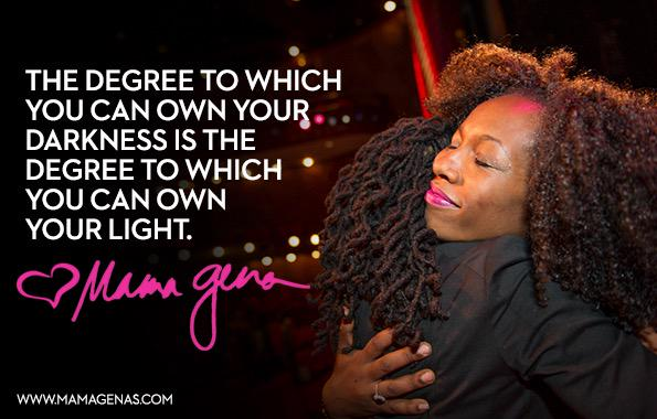 The degree to which you can own your darkness is the degree to which you can own your light. @mamagena http://t.co/BjEOwCWn4u