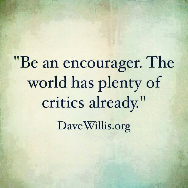 Be an encourager. The world has plenty of critics already. #truth #quote https://t.co/qIEGKmTdue