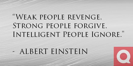 """""""Weak people revenge. Strong people forgive. Intelligent people ignore."""" - Albert Einstein #mondaymotivation https://t.co/VfghuydWbh"""