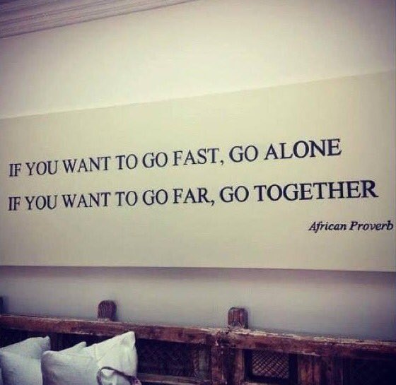 If you want to go fast, go alone. If you want to go far, go together.  African proverb. https://t.co/IjjIAM61fT