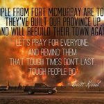 Tough times dont last. Tough people do. And the toughest are from #FortMcMurray. https://t.co/DFxiG63wi6