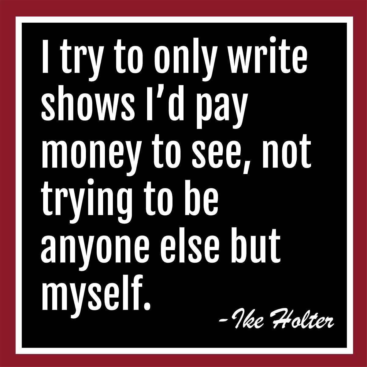 """I try to only write shows I'd pay money to see, not trying to be anyone else but myself."" #WisdomWednesday https://t.co/UBqyvgCVnl"