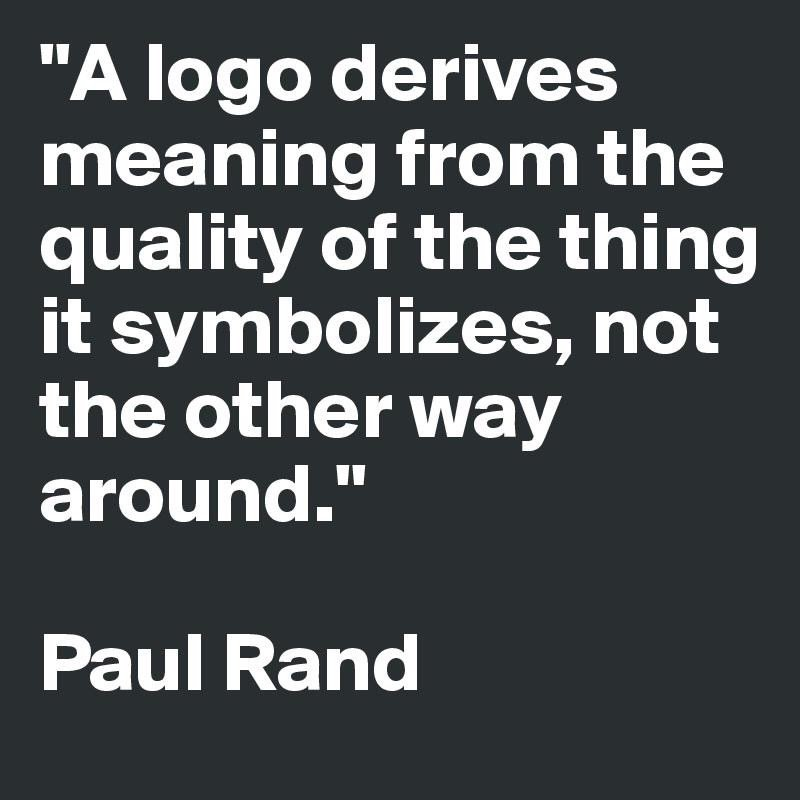 """A logo derives meaning from the quality of the thing it symbolizes, not the other way around."" - Paul Rand https://t.co/ymLQXO9AsD"