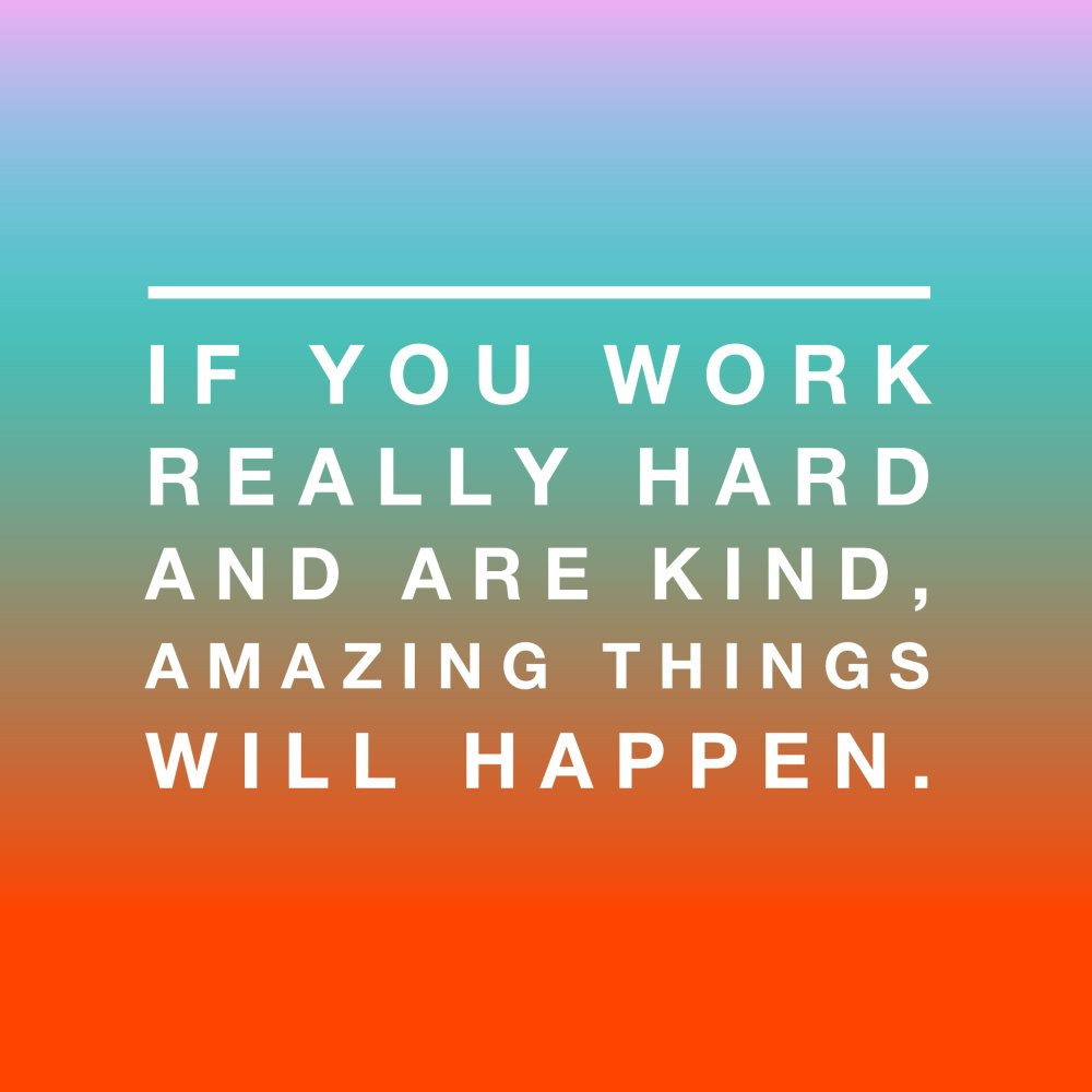 If you work really hard and are kind, amazing things will happen. #truth https://t.co/CDSEUotdrz