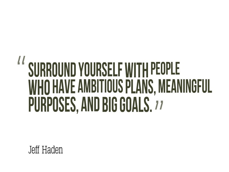 Surround yourself with people who have ambitious plans, meaningful purposes, and big goals. https://t.co/Gpy91vshtH