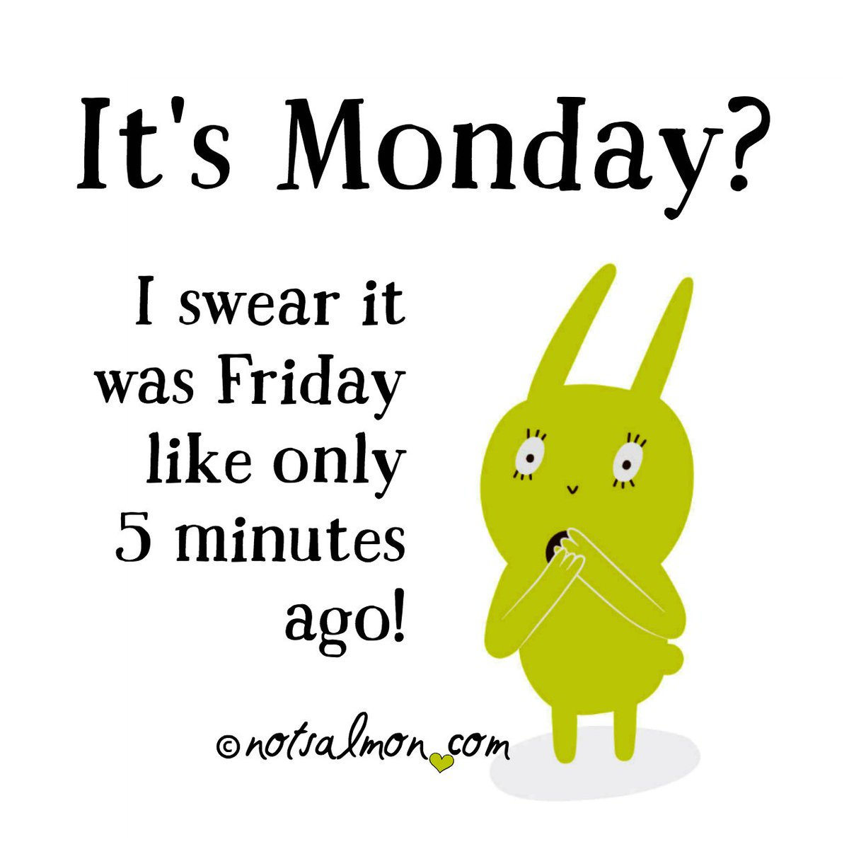 Its monday i swear it was friday like only 5 minutes ago lol its monday i swear it was friday like only 5 minutes ago altavistaventures Image collections