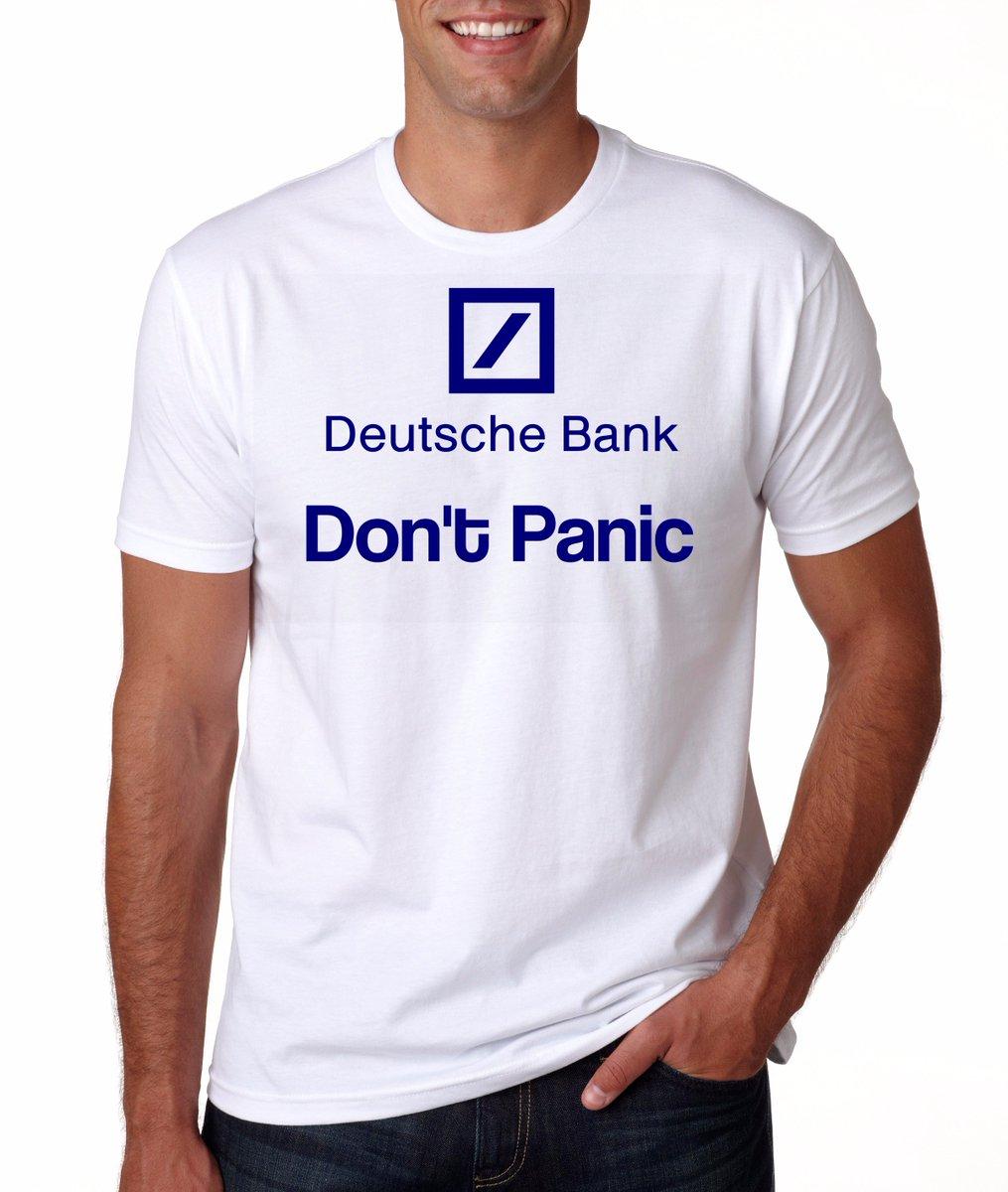 The official #DeutscheBank T-Shirt. Deutsche Bank - Don't Panic. (front view)  and (rear view) https://t.co/M6nPeIYmxH