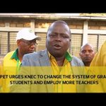 KUPPET urges KNEC to change the system of grading students and employ more teachers