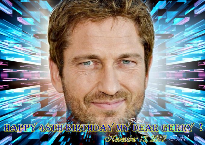 Very happy 48 birthday my admired and beloved Gerard Butler I wish you all the best in the world.