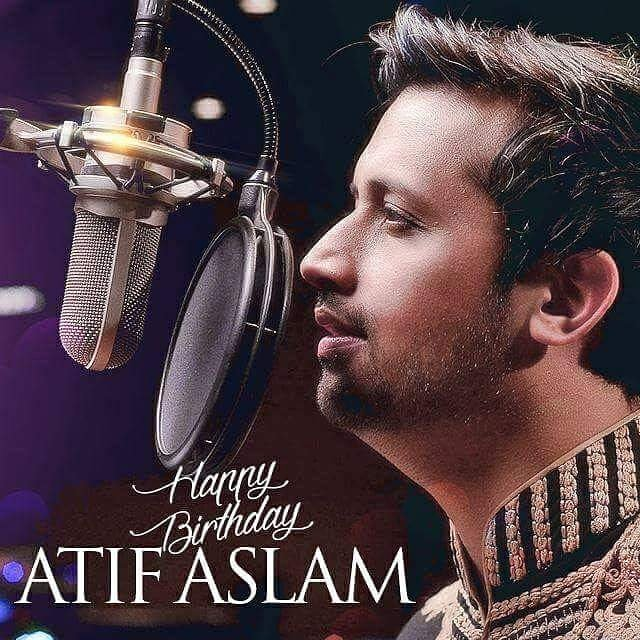 Happy Birthday to one of the best singer of Pakistan and Atif Aslam