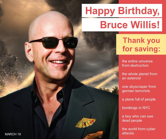 Well, Happy Birthday, handsome! LOL!  What\s your favorite Bruce Willis movie?