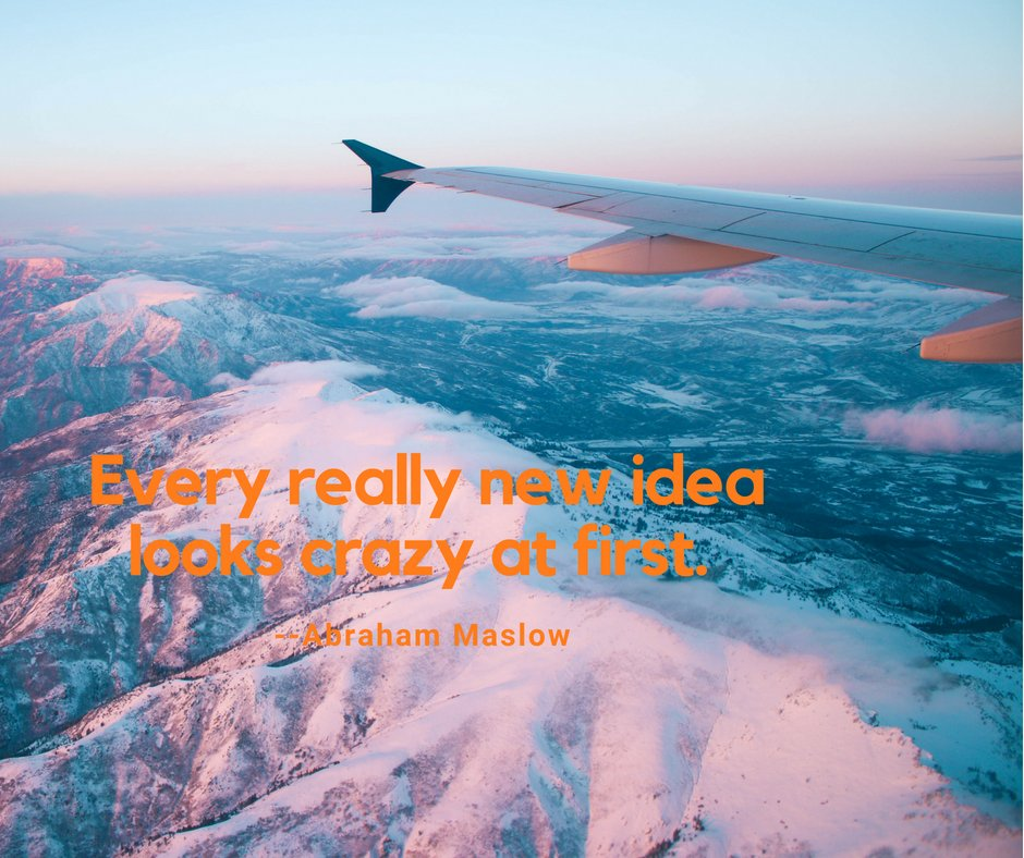 Every really new idea looks crazy at first. --Abraham Maslow https://t.co/K25bQpeeE0