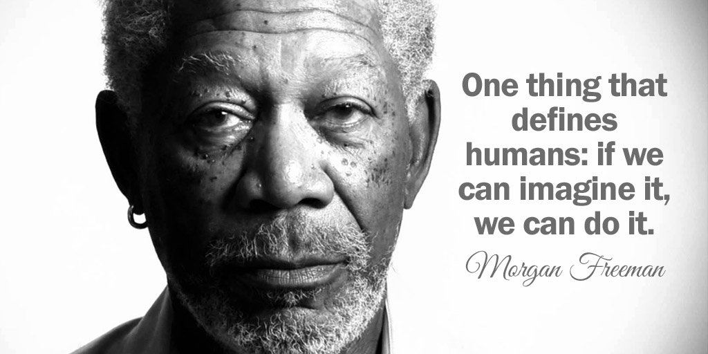 RT @SocialMktgSltns: One thing that defines humans: if we can imagine it, we can do it. - Morgan Freeman #quote https://t.co/N0ckFUsHwi
