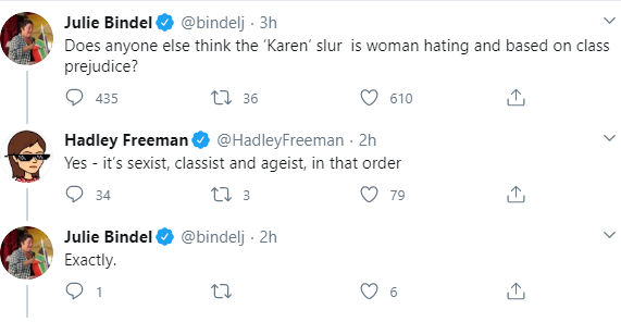 """""""Karen [the term popularized due to its usage by POC to refer to the entitled, often racist well-off white women they had to deal with] is a sexist classist ageist slur""""  White feminism never ceases to amaze"""