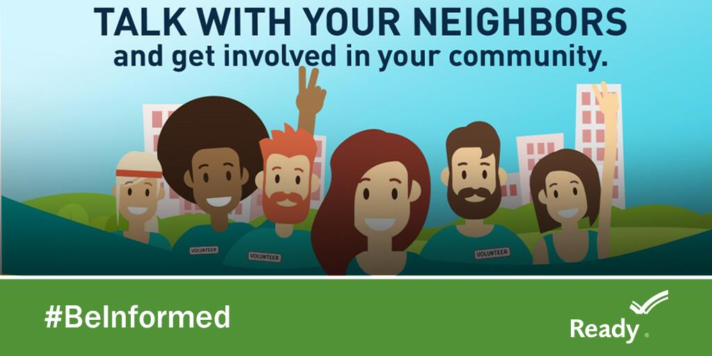 Talk with your neighbors and get involved in your community. A tightly knit community means stronger resilience when disaster strikes. #StrongerTogether