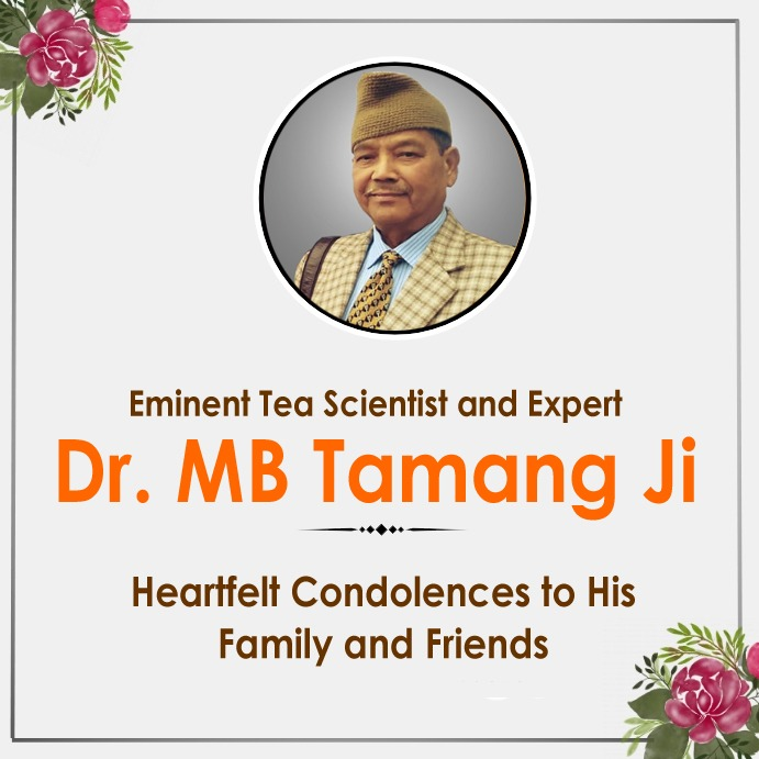 I express my heartfelt sorrow at the demise of Dr MB Tamang ji.  Eminent Tea scientist and expert. Dr. Tamang was undergoing treatment at the Army Hospital Research and Referral Unit at New Delhi and left for heavenly abode on July 30, 2020.