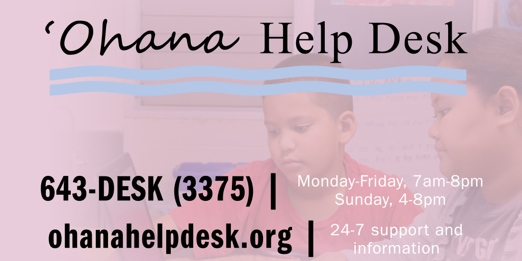 Parents, guardians and students! As a reminder, 'Ohana Help Desk agents are available to assist with your technology questions and issues.   Reach out to the 'Ohana Help Desk at 643-DESK (3375) or go to