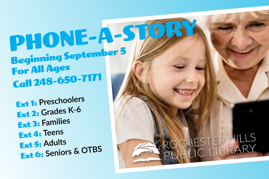 Have you tried RHPL's Phone-a-Story telephone line for all ages? Call 248-650-7171 and select the extension you want to hear a short story, poem, song, riddle, or joke. Content will be updated weekly on Saturdays at 12 p.m. and available 24/7.