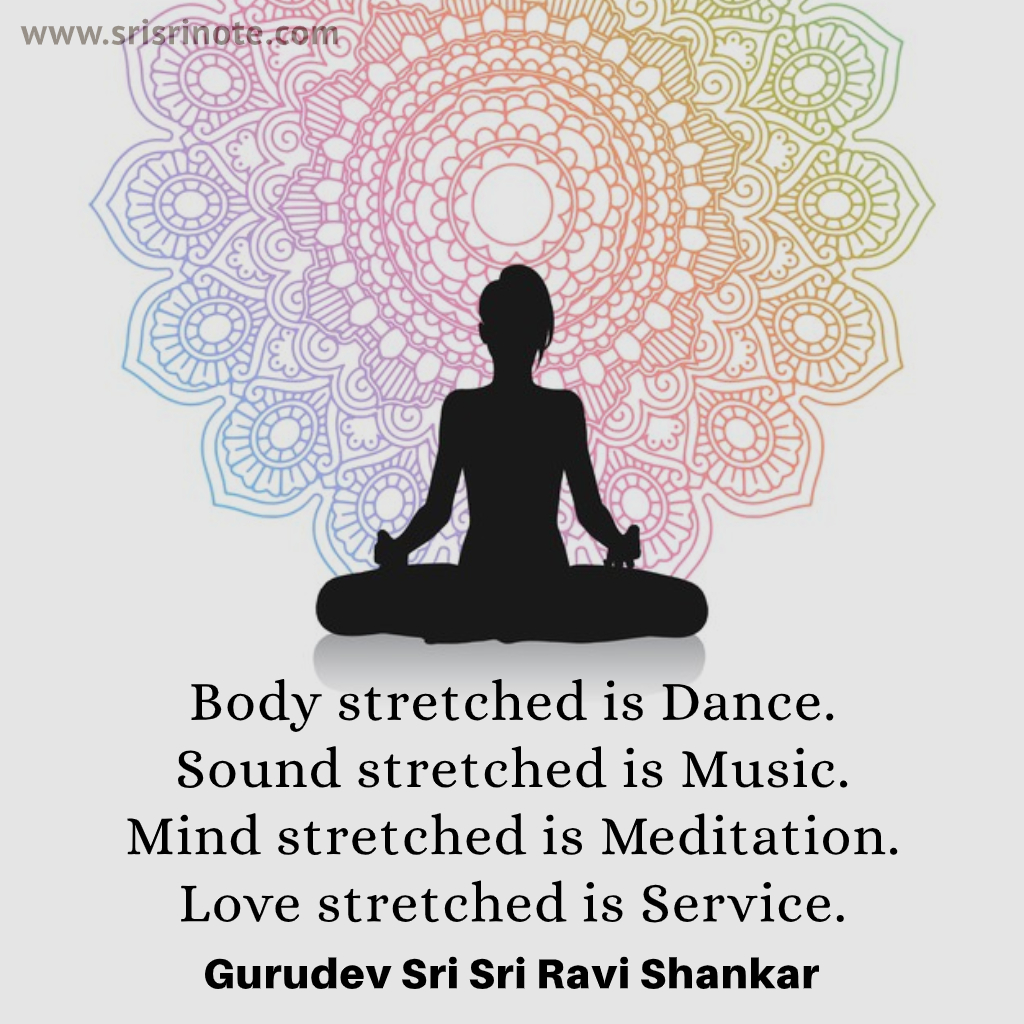 #SriSriNote: Body stretched is Dance. Sound stretched is Music. Mind stretched is Meditation. Love stretched is Service. - #Gurudev @SriSri   #Dance #Music #Mind #Meditation #Love #Service #thursdaythoughts #srisriravishankar
